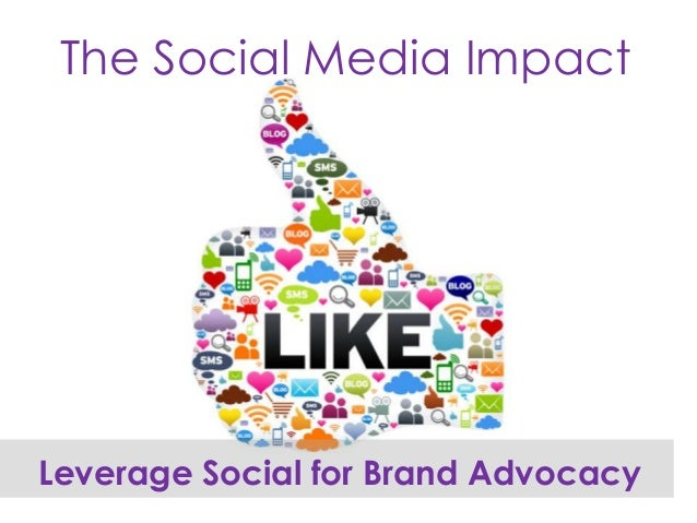 The Social Media Impact Leverage Social for Brand Advocacy