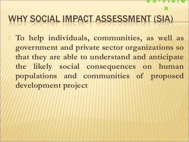 assess the social impact of the Guidelines and principles for social impact assessment prepared by the interorganizational committee on guidelines and principles for social impact assessment.