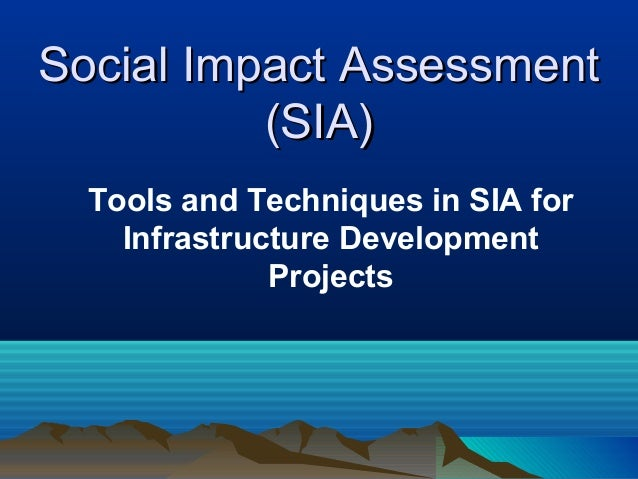 Social Impact Assessment          (SIA)  Tools and Techniques in SIA for    Infrastructure Development              Projects