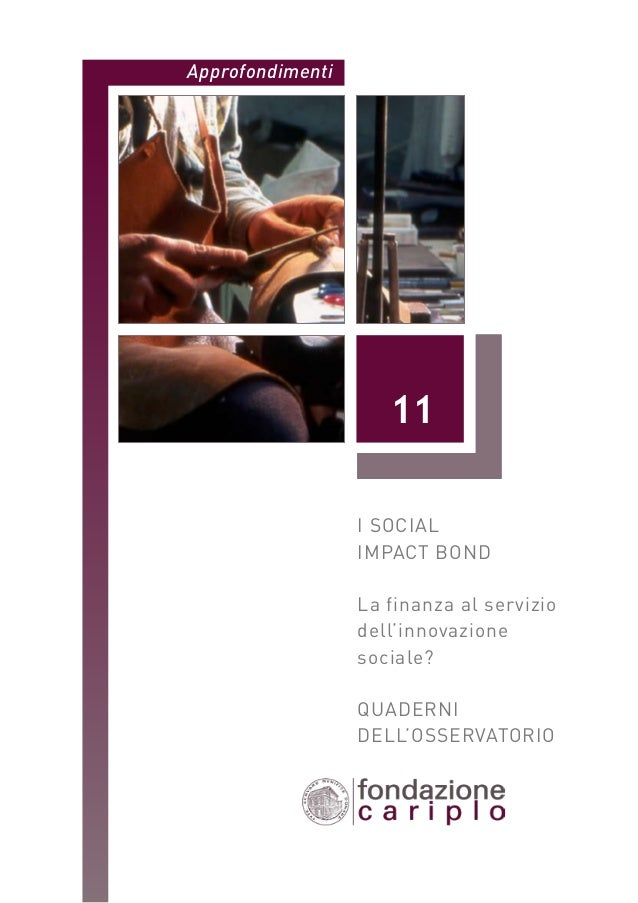 Approfondimenti  11 I SOCIAL IMPACT BOND La finanza al servizio dell'innovazione sociale? QUADERNI DELL'OSSERVATORIO