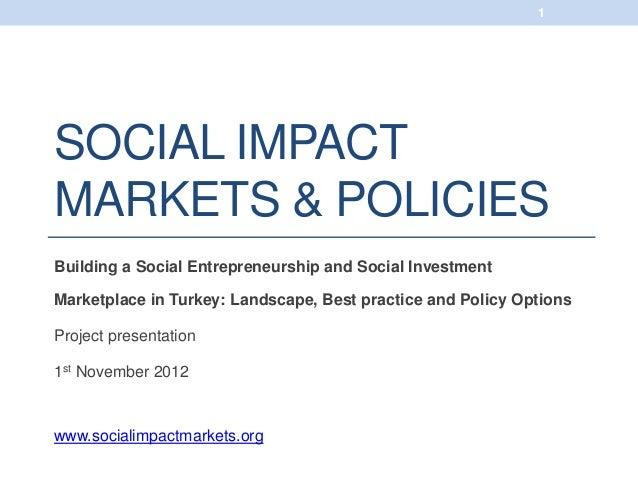 1SOCIAL IMPACTMARKETS & POLICIESBuilding a Social Entrepreneurship and Social InvestmentMarketplace in Turkey: Landscape, ...
