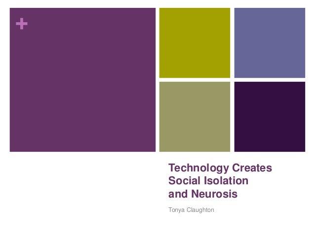 + Technology Creates Social Isolation and Neurosis Tonya Claughton