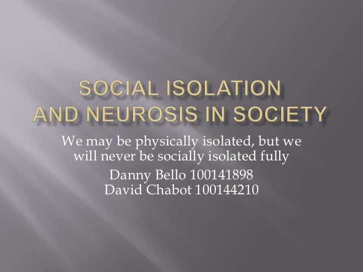 We may be physically isolated, but we will never be socially isolated fully       Danny Bello 100141898      David Chabot ...