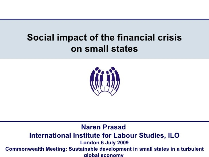 Social impact of the financial crisis                   on small states                              Naren Prasad         ...