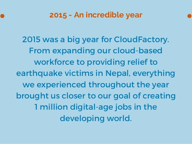 2015 - An incredible year 2015 was a big year for CloudFactory. From expanding our cloud-based workforce to providing reli...