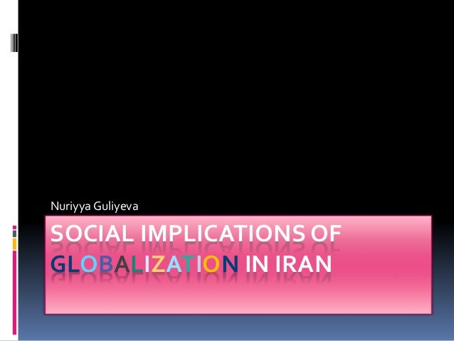 globalization in iran Saudi arabia versus globalization  as an energy source, it is one of the key drivers behind globalization  iran, even as an islamic theocracy, does not so.