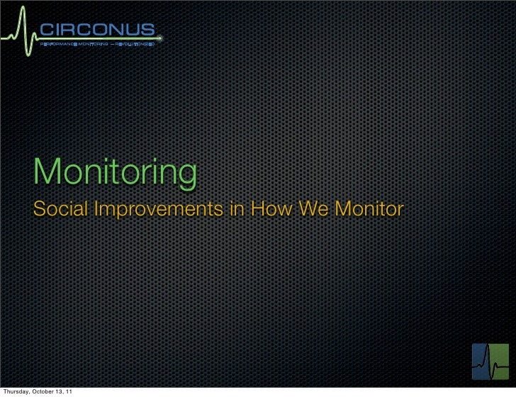 Monitoring          Social Improvements in How We MonitorThursday, October 13, 11