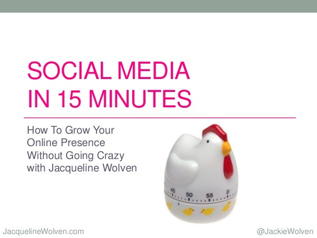 @JackieWolvenJacquelineWolven.com SOCIAL MEDIA IN 15 MINUTES How To Grow Your Online Presence Without Going Crazy with Jac...