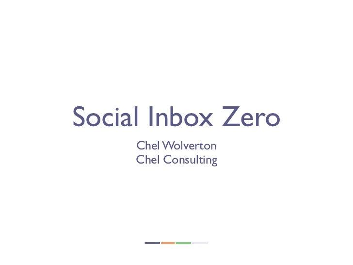 Social Inbox Zero     Chel Wolverton     Chel Consulting