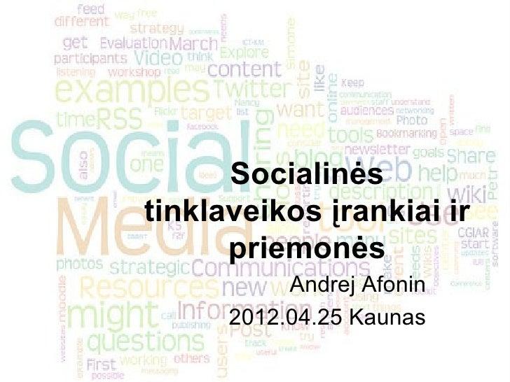 Socialinėstinklaveikos įrankiai ir      priemonės           Andrej Afonin      2012.04.25 Kaunas