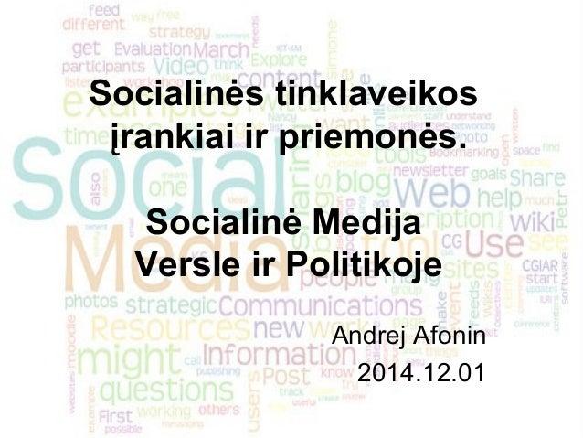 Socialinės tinklaveikos  įrankiai ir priemonės.  Socialinė Medija  Versle ir Politikoje  Andrej Afonin  2014.12.01