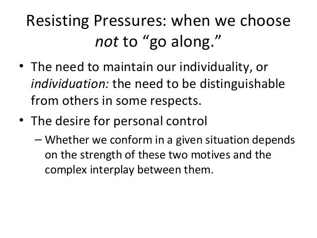conflict between pursuing personal desire and choosing to conform Paying attention to the role played by expectations in supporting social norms has helped differentiate between social norms the potential conflict between individual desires and collective goals if people are motivated to conform by their desire to acquire or maintain a given.