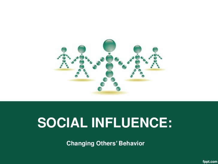 SOCIAL INFLUENCE:   Changing Others' Behavior