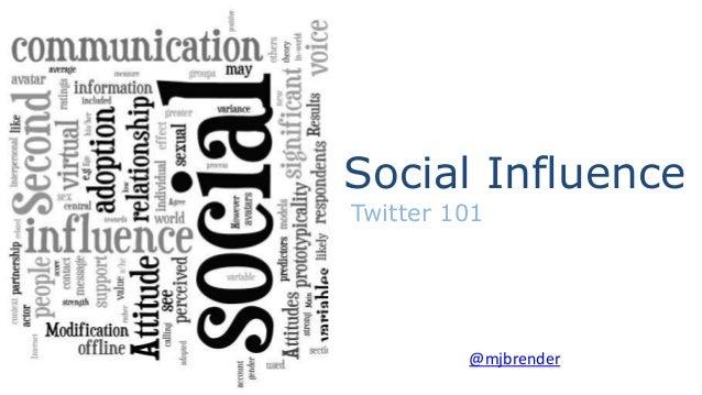 Social InfluenceTwitter 101         @mjbrender