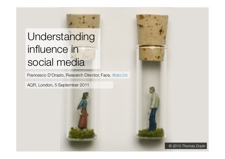 Understandinginfluence insocial mediaFrancesco D'Orazio, Research Director, Face, @abc3dAQR, London, 5 September 2011      ...