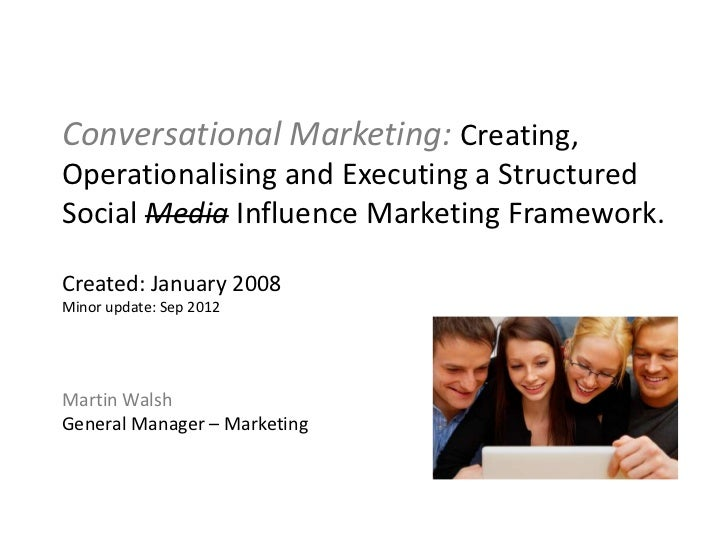 Conversational Marketing: Creating,Operationalising and Executing a StructuredSocial Media Influence Marketing Framework.C...