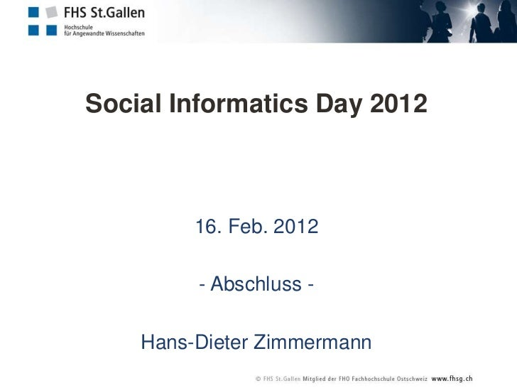 Social Informatics Day 2012         16. Feb. 2012         - Abschluss -    Hans-Dieter Zimmermann