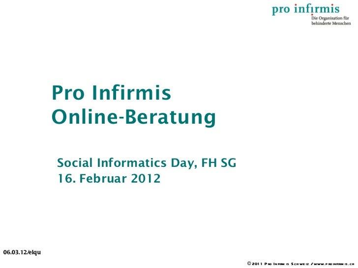 Pro Infirmis                Online-Beratung                Social Informatics Day, FH SG                16. Februar 201206...