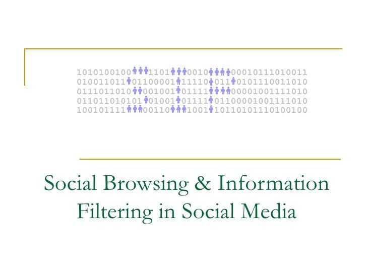 Social Browsing & Information Filtering in Social Media 010011011 01100001 11110 011 0101110011010 0111011010  001001 0111...