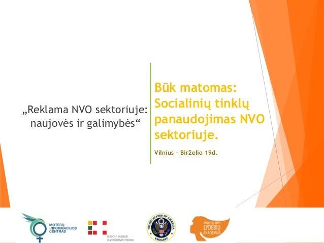 """""""Reklama NVO sektoriuje: naujovės ir galimybės"""" Būk matomas: Socialinių tinklų panaudojimas NVO sektoriuje. Vilnius – Birž..."""