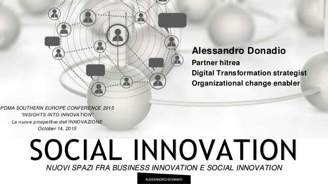 ALESSANDRO DONADIO SOCIAL INNOVATIONNUOVI SPAZI FRA BUSINESS INNOVATION E SOCIAL INNOVATION Alessandro Donadio Partner hit...