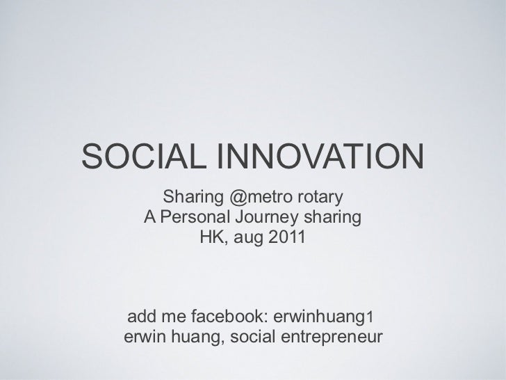 SOCIAL INNOVATION <ul><li>Sharing @metro rotary </li></ul><ul><li>A Personal Journey sharing </li></ul><ul><li>HK, aug 201...