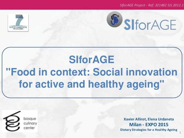 "SIforAGE ""Food in context: Social innovation for active and healthy ageing"" Xavier Allirot, Elena Urdaneta Milan - EXPO 20..."