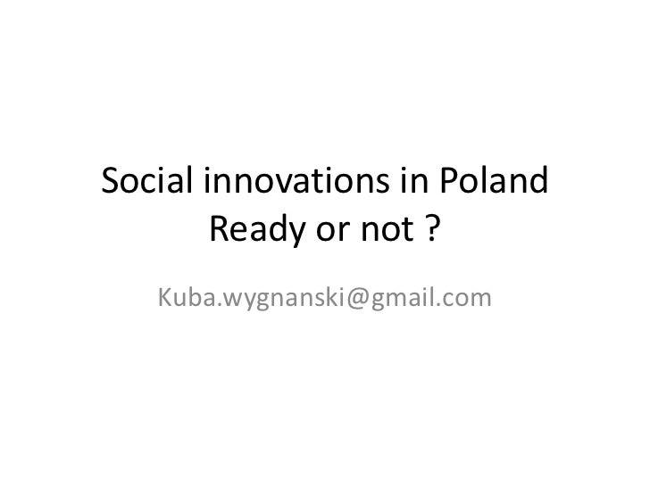 Social innovations in Poland        Ready or not ?   Kuba.wygnanski@gmail.com