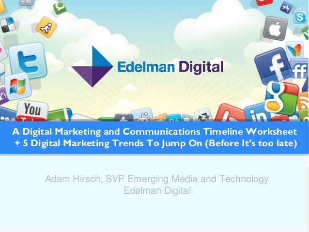 Adam Hirsch, SVP Emerging Media and TechnologyEdelman DigitalA Digital Marketing and Communications Timeline Worksheet+ 5 ...