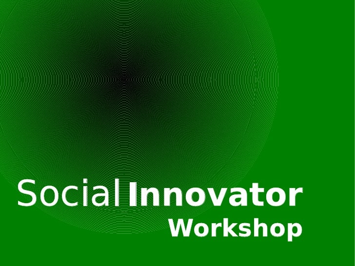 Social   Innovator Workshop