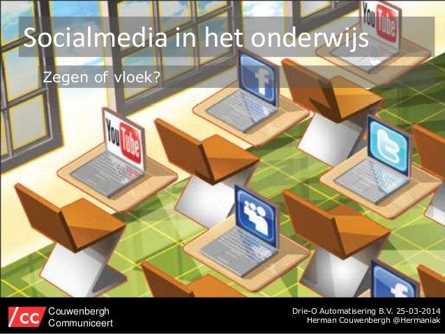 Drie-O Automatisering B.V. 25-03-2014 Herman Couwenbergh @Hermaniak Socialmedia in het onderwijs Couwenbergh Communiceert ...