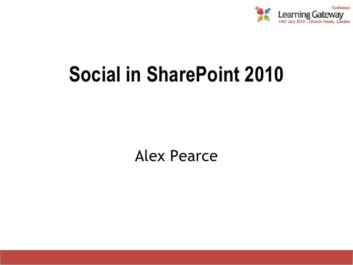 Social in SharePoint 2010<br />Alex Pearce<br />