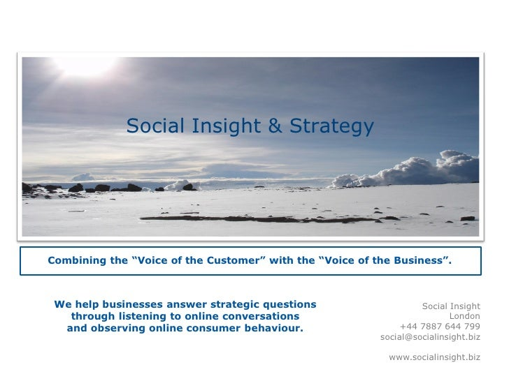 "Social Insight & StrategyCombining the ""Voice of the Customer"" with the ""Voice of the Business"". We help businesses answer..."