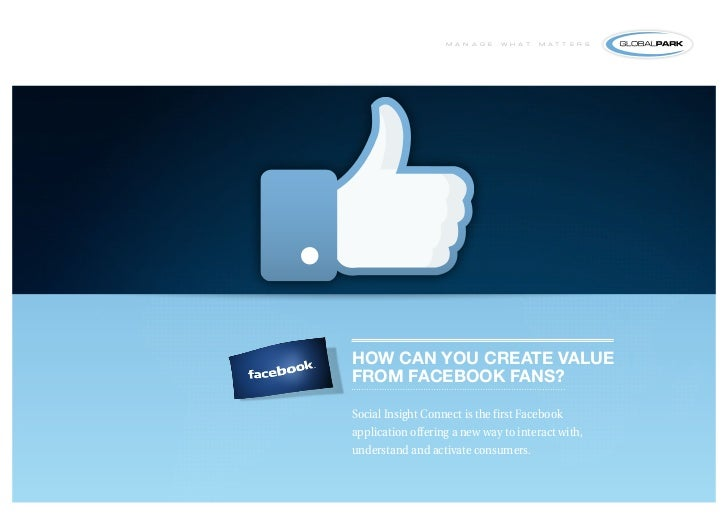 m a n a g e   w h a t   m a t t e r sHOW CAN YOU CREATE VALUEFROM FACEBOOK FANS?Social Insight Connect is the first Facebo...