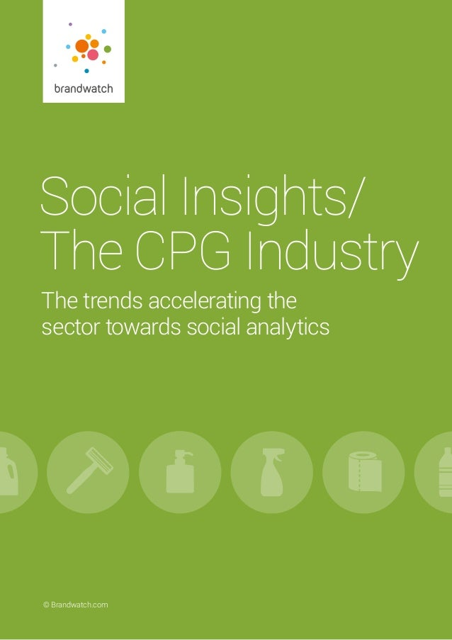 Social Insights/ The CPG Industry  © Brandwatch.com | 1© Brandwatch.com Social Insights/ The CPG Industry The trends acc...
