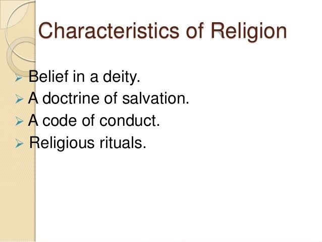 the three characteristics of religion Read about main characteristics of ethnicity ethnicity relates to ascriptive identities like caste, language, religion, region guide to sociology students.