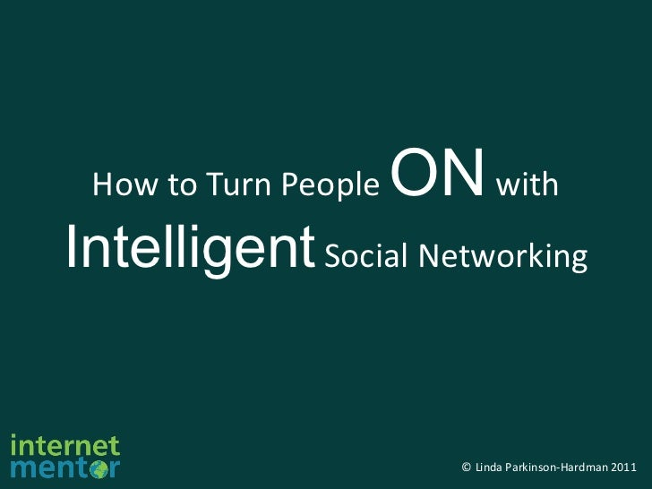 How to Turn People  ON  with  Intelligent  Social Networking