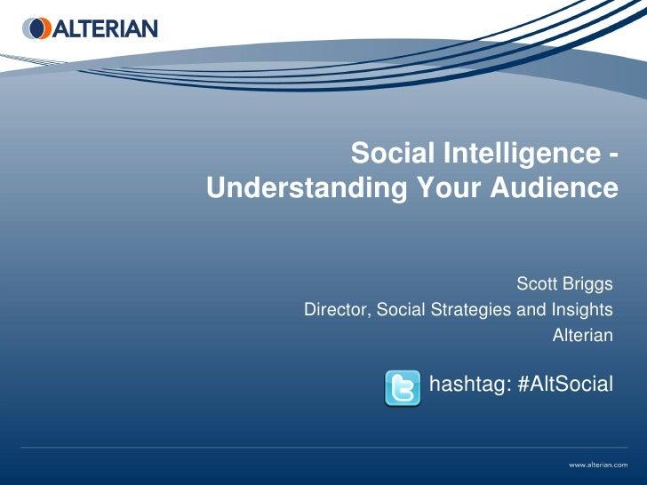 Social Intelligence -Understanding Your Audience                                   Scott Briggs       Director, Social Str...