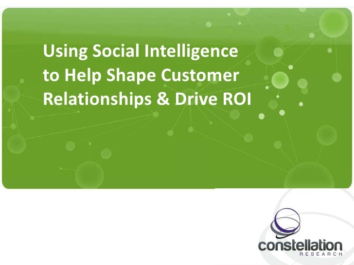 Using Social Intelligence  to Help Shape Customer Relationships & Drive ROI