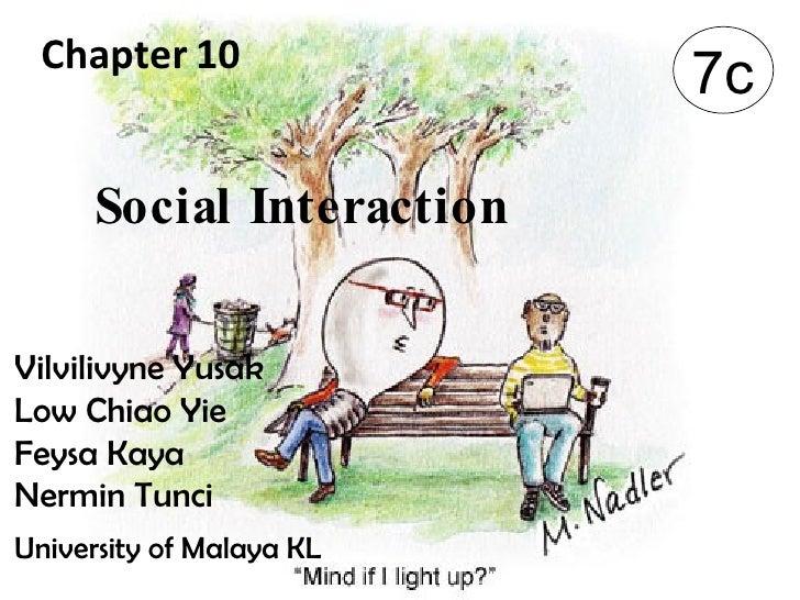 Social Interaction 7c Vilvilivyne Yusak  Low Chiao Yie Feysa Kaya  Nermin Tunci University of Malaya KL Chapter   10