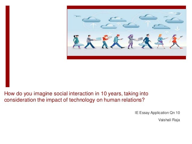 social interaction and technology how do you imagine social interaction in 10 years taking into consideration the impact of