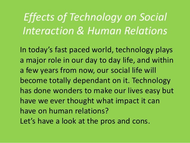 the effects of technology on social relationships This study examines the relationship between new media technologies within the  household and social interaction between individuals.