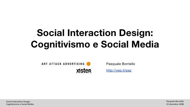 Social Interaction Design:                         Cognitivismo e Social Media                                        Pasq...