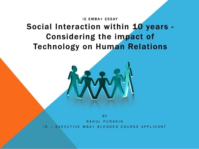 human relations approach to technology essay The study of human relations helps us understand how people fulfill both personal growth needs and organizational goals in their careers many organizations are beginning to realize that an employee's life outside the job can have a significant impact on work performance.