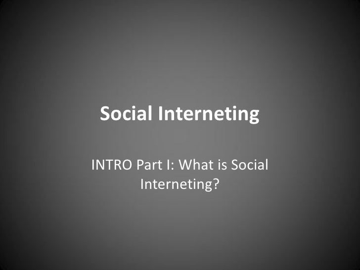 Intro Part I: What is Social Interneting?<br />