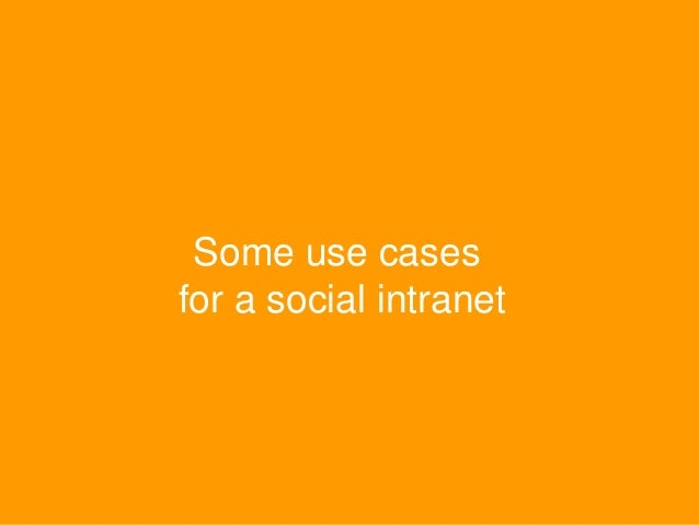 Use cases intranets often fail to support • Ask a group, a person, anyoneFind an answer • Ad hoc , long term, project, dep...