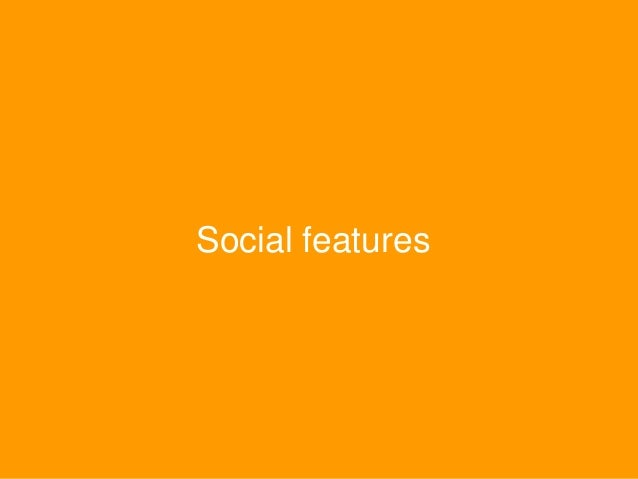 Social features Forums Expertise Location Micro- blogging Profiles Groups Social Bookmarking Wiki Blogging Sociala Network...