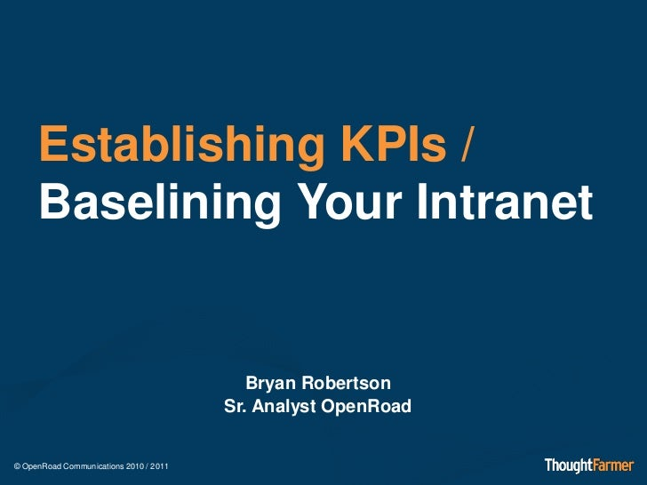 Establishing KPIs /     Baselining Your Intranet                                           Bryan Robertson                ...