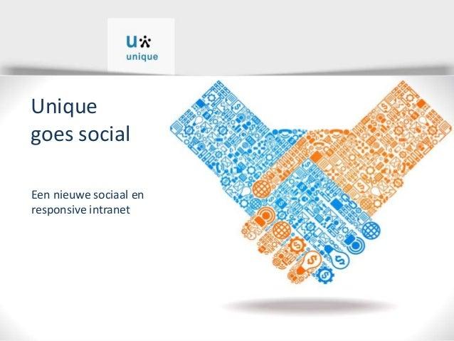 Unique goes social Een nieuwe sociaal en responsive intranet