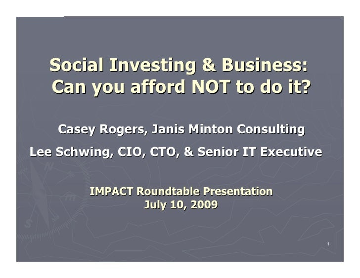 Social Investing & Business:    Can you afford NOT to do it?      Casey Rogers, Janis Minton Consulting Lee Schwing, CIO, ...